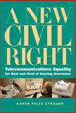 A New Civil Right : Telecommunications Equality for Deaf and Hard of Hearing Americans, Strauss, Karen Peltz, 1563682915