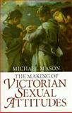 The Making of Victorian Sexual Attitudes, Mason, Michael, 0198122926