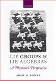 Lie Groups and Lie Algebras - a Physicist's Perspective, Bincer, Adam M., 0199662924