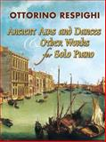 Ancient Airs and Dances and Other Works for Solo Piano, Ottorino Respighi, 0486452921