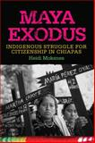 Maya Exodus : Indigenous Struggle for Citizenship in Chiapas, Moksnes, Heidi, 0806142928