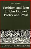 Emblem and Icon in John Donne's Poetry and Prose, MacKenzie, Clayton G., 0820452920