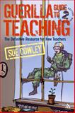 Guerilla Guide to Teaching : The Definitive Resource for New Teachers, Cowley, Sue, 0826492924