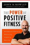 The Power of Positive Fitness, John Rowley, 0891122923