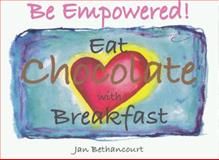 Be Empowered! Eat Chocolate with Breakfast, Jan Bethancourt, 0981522920