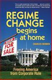 Regime Change Begins at Home, Charles Derber, 1576752925