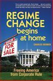 Regime Change Begins at Home, Charles Derber, 1576752925