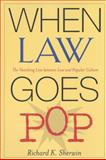 When Law Goes Pop : The Vanishing Line between Law and Popular Culture, Sherwin, Richard K., 0226752925