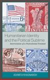 Humanitarian Identity and the Political Sublime : Intervention of a Postcolonial Feminist, Khasnabish, Ashmita, 0739122924