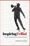 Inspiring Fellini : Literary Collaborations Behind the Scenes, Pacchioni, Federico, 1442612924