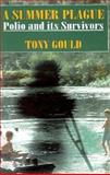 A Summer Plague : Polio and Its Survivors, Gould, Tony, 0300062923
