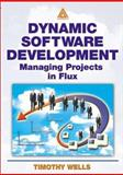Dynamic Software Development : Managing Projects in Flux, Wells, Timothy D., 0849312922