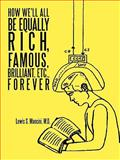 How We'll All Be Equally Rich, Famous, Brilliant, etc. , Forever, Lewis S. Mancini, 1426932928