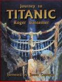 Journey to Titanic, Roger Bansemer, 1561642924