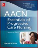AACN Essentials of Progressive Care Nursing, Burns, Suzanne and American Association of Critical-Care Nurses (AACN), 0071822925