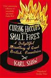 Curing Hiccups with Small Fires, Karl Shaw, 0330512927