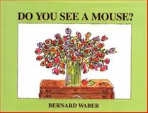 Do You See a Mouse?, Bernard Waber, 0395722926