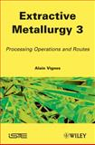 Extractive Metallurgy 3 : Processing Operations and Routes, Vignes, Alain, 1848212925
