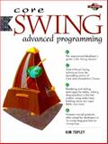 Core Swing : Advanced Programming, Topley, Kim, 0130832928