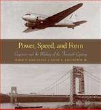 Power, Speed, and Form : Engineers and the Making of the Twentieth Century, Billington, David P. and Billington, David P., Jr., 0691102929
