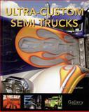 Ultra-Custom Semi Trucks, Bette S. Garber, 0760332924
