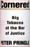 Cornered : Big Tobacco at the Bar of Justice, Pringle, Peter and Peter, Pringle, 080504292X