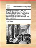 The Tyro's Dictionary, Latin and English Comprehending the More Usual Primitives of the Latin Tongue, Digestedalphabetically, John Mair, 1170402925