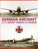 German Aircraft in the Soviet Union and Russia, Yefim Gordon and Sergey Komissarov, 1857802926