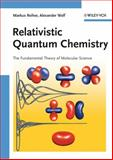Relativistic Quantum Chemistry : The Fundamental Theory of Molecular Science, Reiher, Markus and Wolf, Alexander, 3527312927