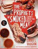 The Prophets of Smoked Meat, Daniel Vaughn, 0062202928