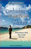 Confessions of an Insignificant Pastor, Mark Elliott, 1463602928