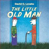 The Little Old Man, David C. Lovato, 1466982926