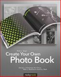 Create Your Own Photo Book : Design a Stunning Portfolio, Make a Bookstore-Quality Book, Vogt, Petra, 193395292X
