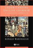 Understanding English Grammar : A Linguistic Approach, Wardhaugh, Ronald, 0631232923