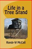 Life in a Tree Stand, Randy McCall, 1484172922