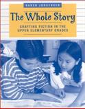 The Whole Story : Crafting Fiction in the Upper Elementary Grades, Jorgensen, Karen, 0325002924