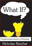 What If? : Thought Experimentation in Philosophy, Rescher, Nicholas, 0765802929