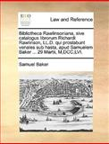 Bibliotheca Rawlinsoniana, Sive Catalogus Librorum Richardi Rawlinson, Ll D Qui Prostabunt Venales Sub Hasta, Apud Samuelem Baker 29 Martii, M,Dc, Samuel Baker, 1170472923