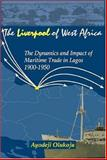 The Liverpool of West Africa : The Dynamics and Impact of Maritime Trade in Lagos, 1900-1950, Olukoju, Ayodeji, 1592212921