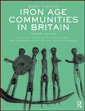 Iron Age Communities in Britain : An Account of England, Scotland and Wales from the Seventh Century BC until the Roman Conquest, Cunliffe, Barry W., 0415562929