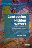 Contesting Hidden Waters : Conflict Resolution for Groundwater and Aquifers, Jarvis, W. Todd, 0415632927