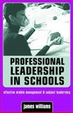 Professional Leadership in Schools : Effective Middle Management and Subject Leadership, Williams, James, 0749432926