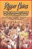 Ripper Notes : How the Newspapers Covered, Norder, Dan, 0975912925