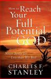 How to Reach Your Full Potential for God, Charles F. Stanley, 1400202922