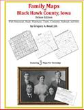 Family Maps of Black Hawk County, Iowa, Deluxe Edition : With Homesteads, Roads, Waterways, Towns, Cemeteries, Railroads, and More, Boyd, Gregory A., 1420312928