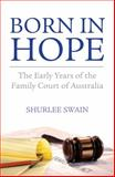 Born in Hope : The Early Years of the Family Court of Australia, Swain, Shurlee, 1742232922