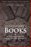 Shakespeare's Books : A Dictionary of Shakespeare Sources, Gillespie, Stuart, 1472572920
