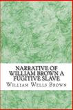 Narrative of William Brown a Fugitive Slave, William Wells Brown, 1484832922