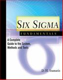 Six Sigma Fundamentals : A Complete Guide to the System, Methods and Tools, Stamatis, D. H., 156327292X