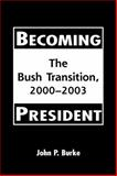 Becoming President : The Bush Transition, 2000-2003, Burke, John P., 1588262928